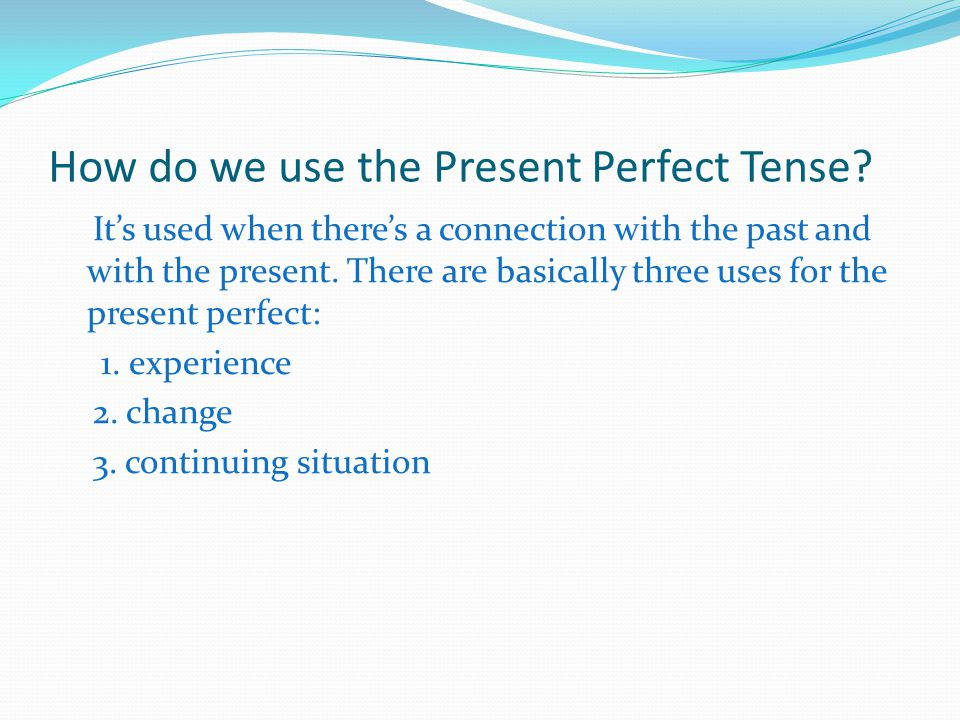 How do we use the Present Perfect Tense
