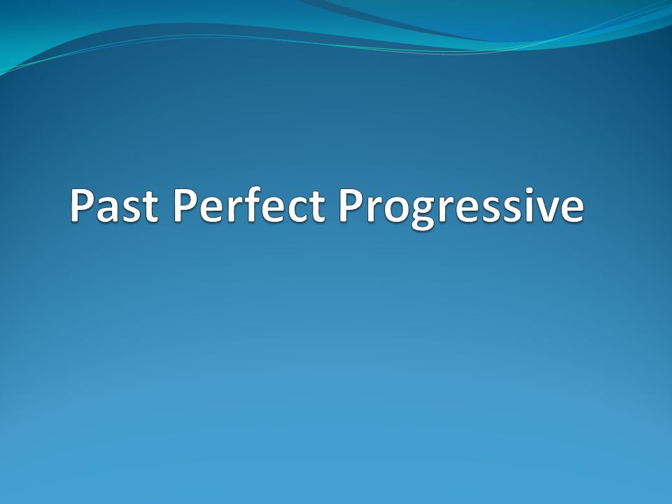 Past Perfect Progressive