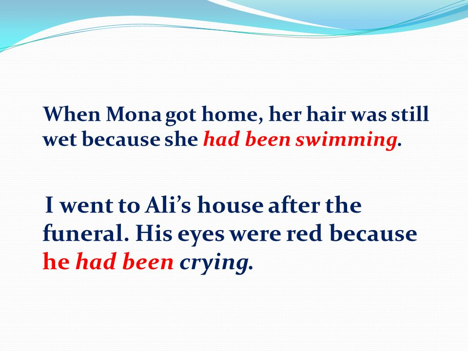When Mona got home, her hair was still wet because she had been swimming.
