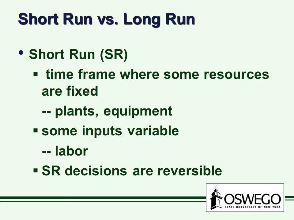Short Run vs. Long Run Short Run (SR)