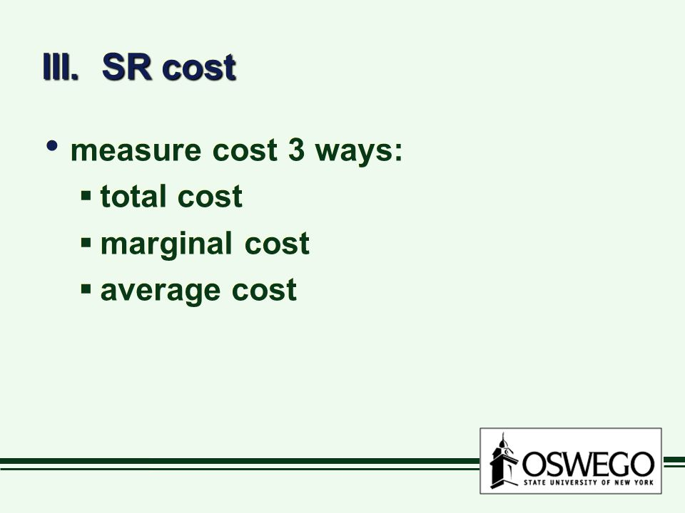 III. SR cost measure cost 3 ways: total cost marginal cost