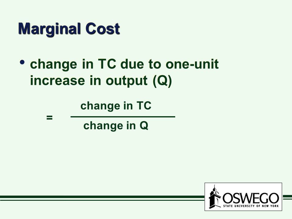 Marginal Cost change in TC due to one-unit increase in output (Q)