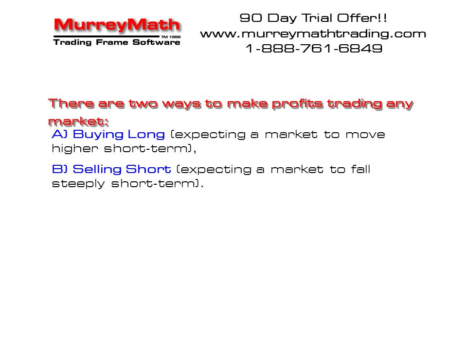 90 Day Trial Offer!! www.murreymathtrading.com. 1-888-761-6849. There are two ways to make profits trading any market: