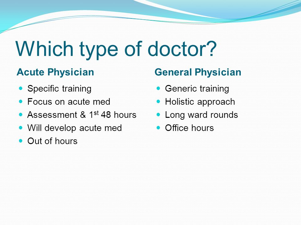 Which type of doctor Acute Physician General Physician