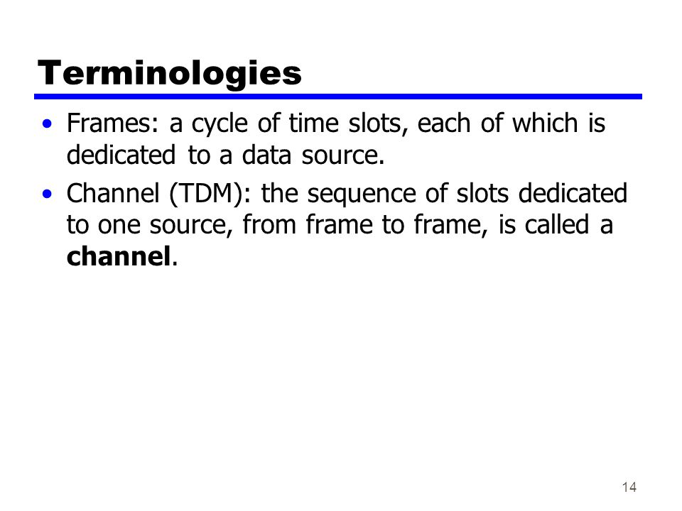 Terminologies Frames: a cycle of time slots, each of which is dedicated to a data source.