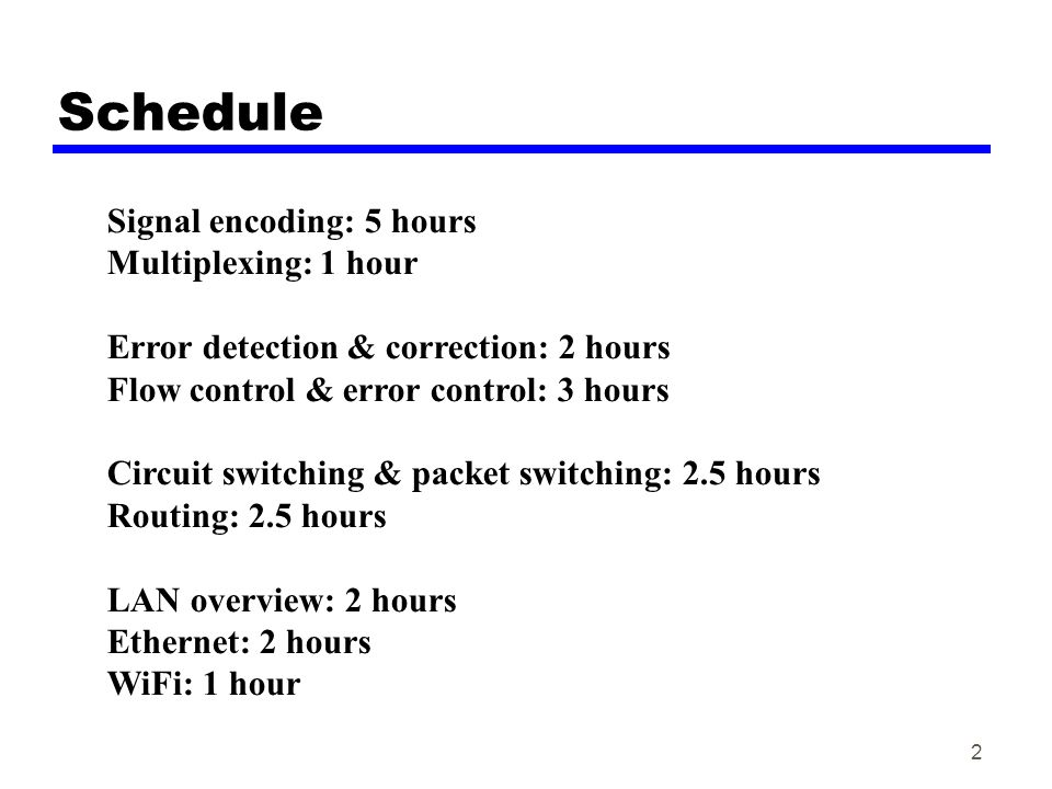 Schedule Signal encoding: 5 hours Multiplexing: 1 hour