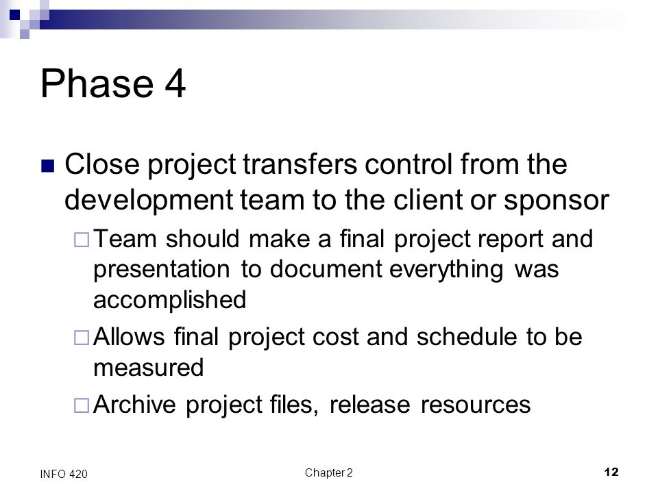 Phase 4 Close project transfers control from the development team to the client or sponsor.