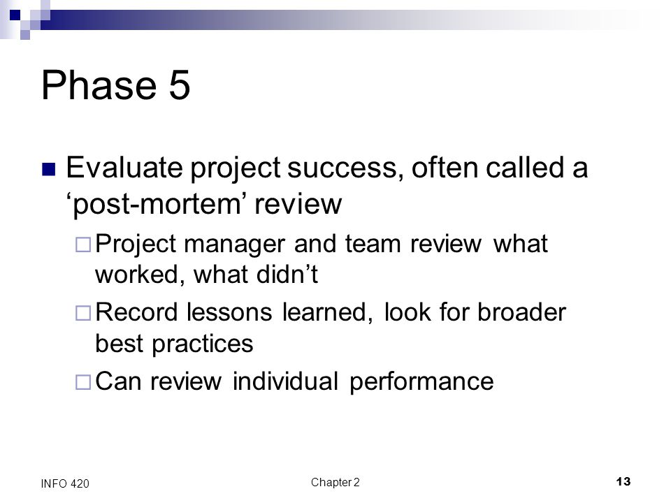Phase 5 Evaluate project success, often called a 'post-mortem' review