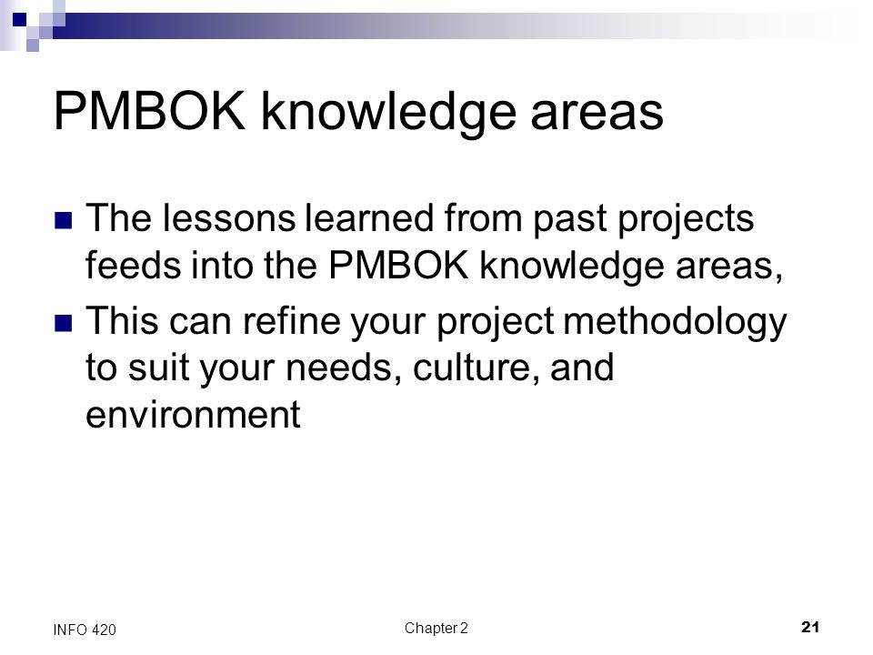 PMBOK knowledge areas The lessons learned from past projects feeds into the PMBOK knowledge areas,