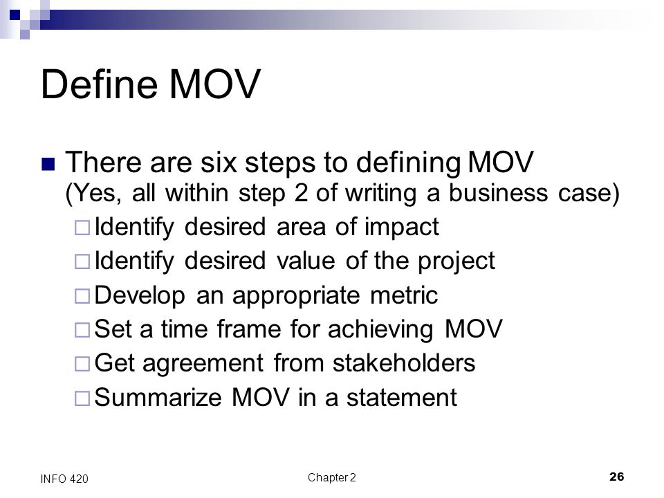 Define MOV There are six steps to defining MOV (Yes, all within step 2 of writing a business case) Identify desired area of impact.
