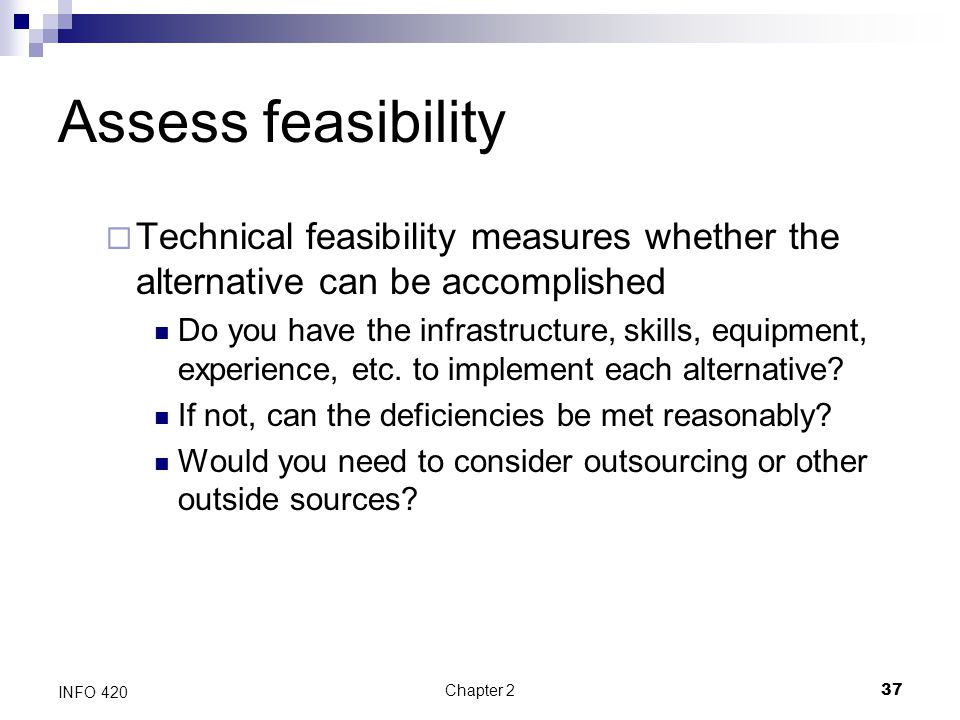 Assess feasibility Technical feasibility measures whether the alternative can be accomplished.