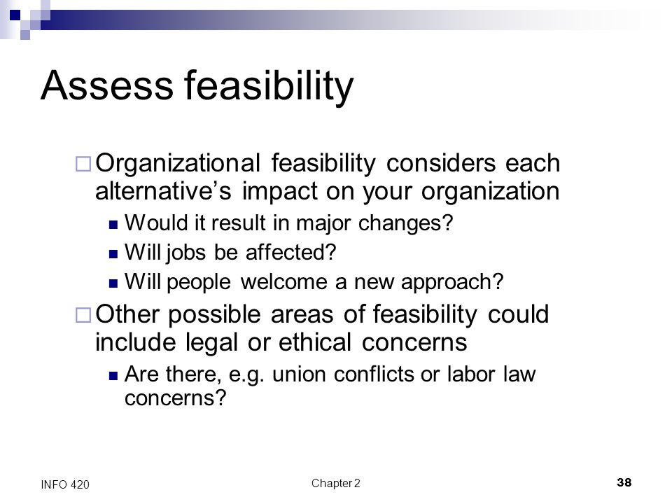 Assess feasibility Organizational feasibility considers each alternative's impact on your organization.