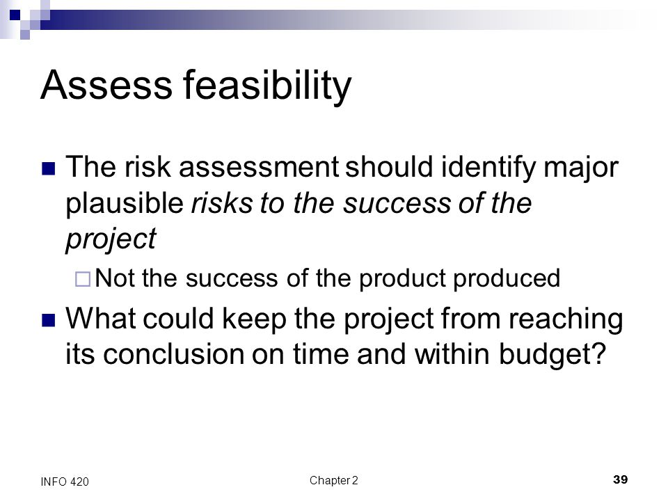 Assess feasibility The risk assessment should identify major plausible risks to the success of the project.