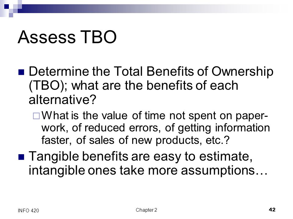 Assess TBO Determine the Total Benefits of Ownership (TBO); what are the benefits of each alternative