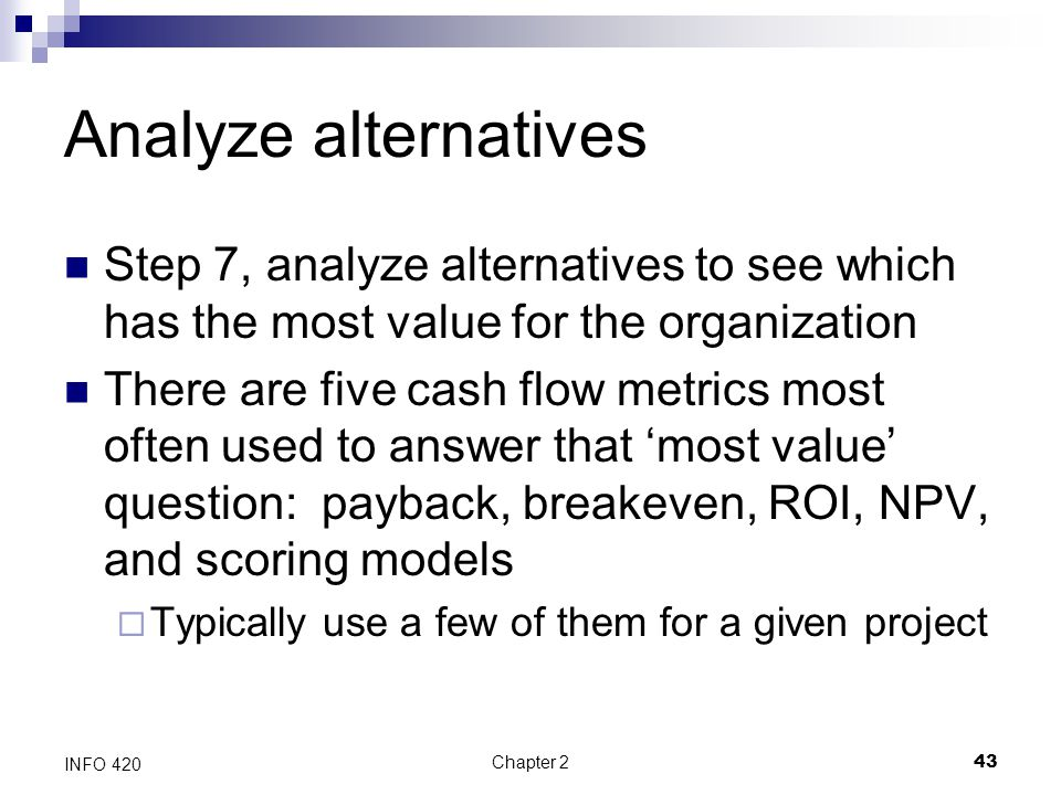 Analyze alternatives Step 7, analyze alternatives to see which has the most value for the organization.