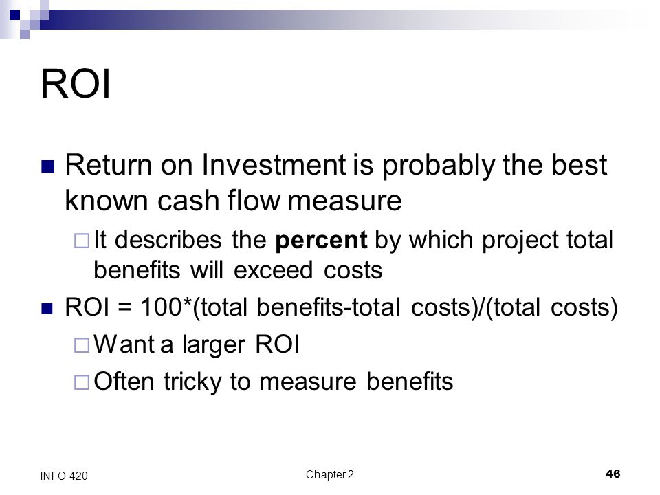 ROI Return on Investment is probably the best known cash flow measure