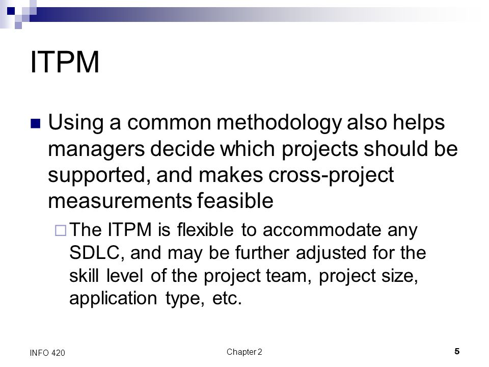 ITPM Using a common methodology also helps managers decide which projects should be supported, and makes cross-project measurements feasible.