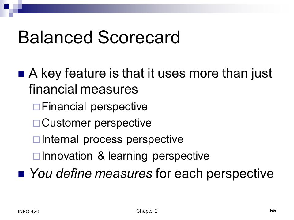 Balanced Scorecard A key feature is that it uses more than just financial measures. Financial perspective.