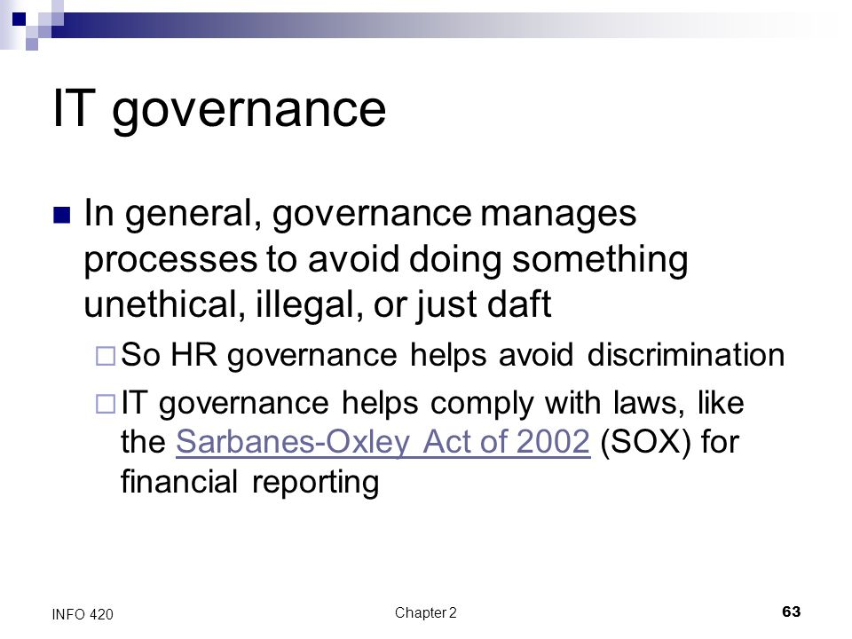 IT governance In general, governance manages processes to avoid doing something unethical, illegal, or just daft.