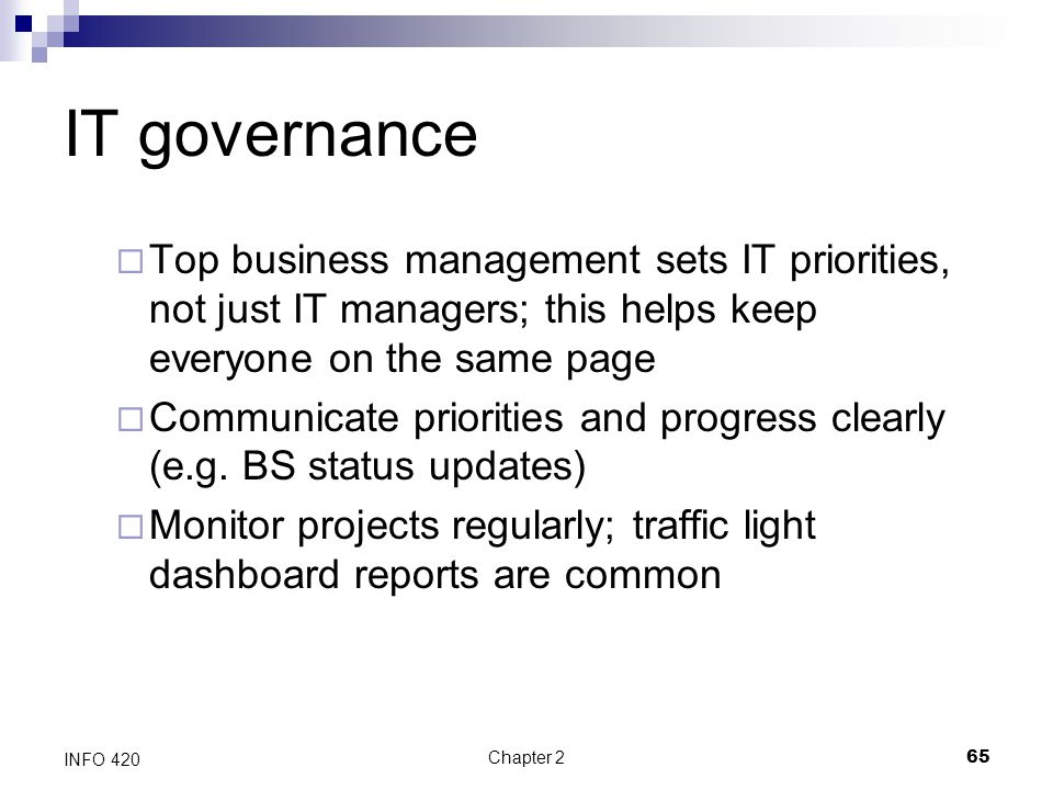 IT governance Top business management sets IT priorities, not just IT managers; this helps keep everyone on the same page.