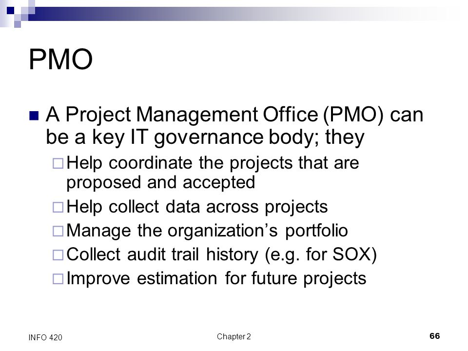 PMO A Project Management Office (PMO) can be a key IT governance body; they. Help coordinate the projects that are proposed and accepted.