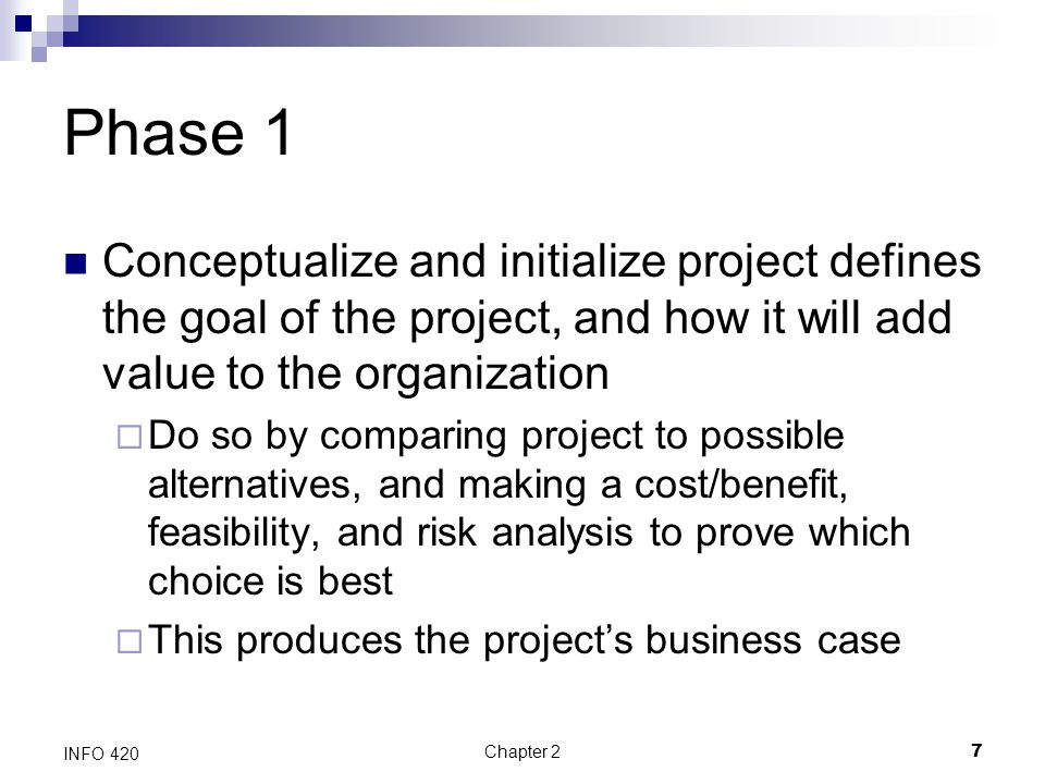 Phase 1 Conceptualize and initialize project defines the goal of the project, and how it will add value to the organization.