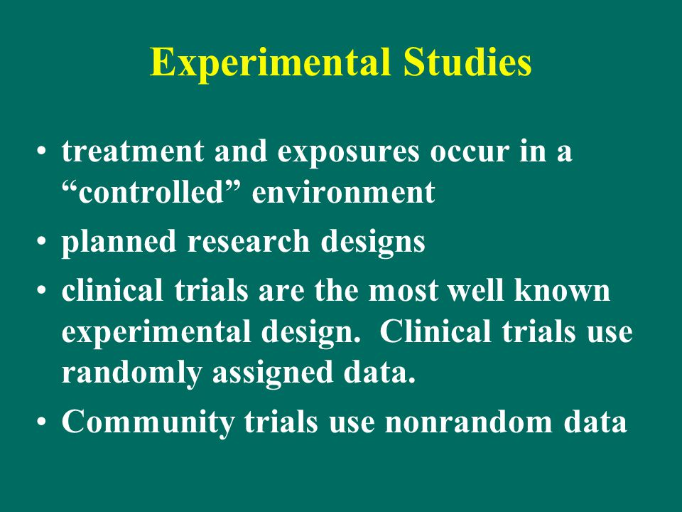 Experimental Studies treatment and exposures occur in a controlled environment. planned research designs.