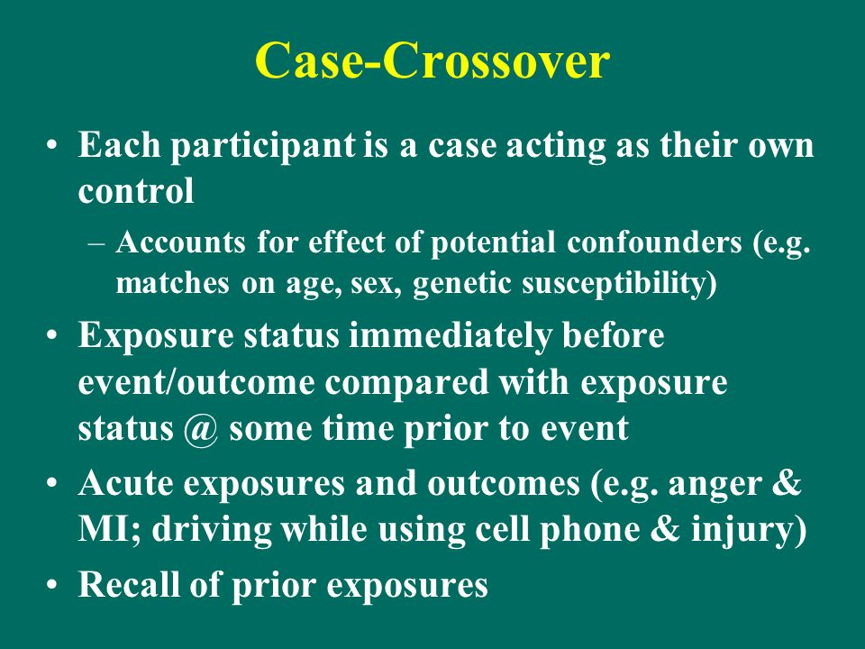 Case-Crossover Each participant is a case acting as their own control
