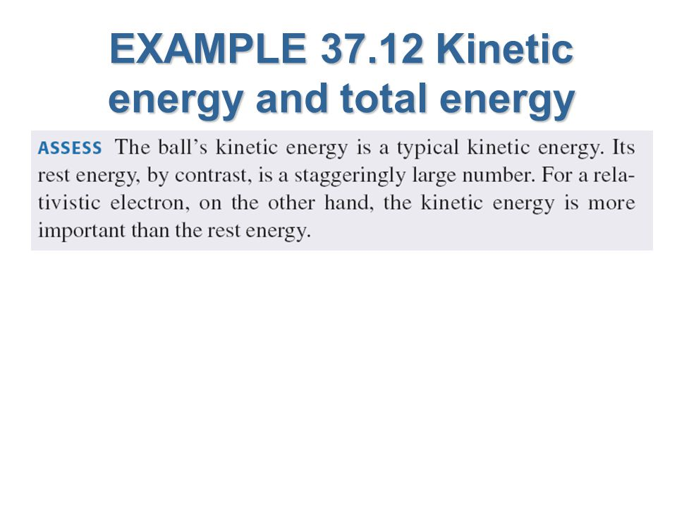 EXAMPLE 37.12 Kinetic energy and total energy