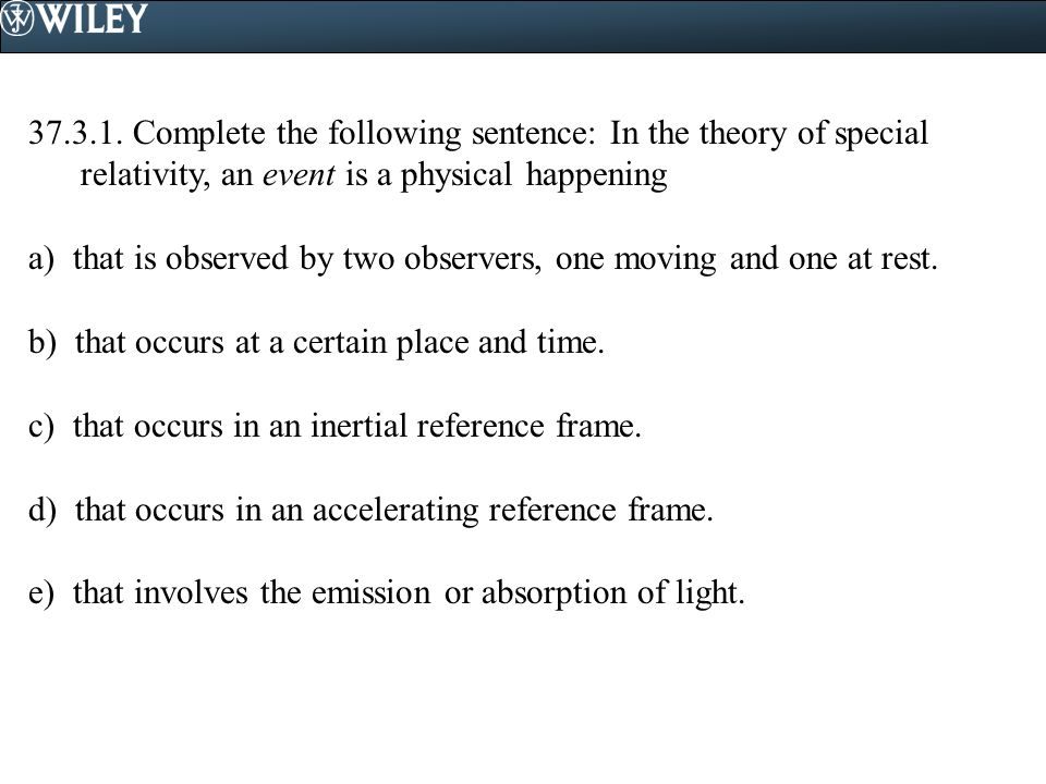 37.3.1. Complete the following sentence: In the theory of special relativity, an event is a physical happening