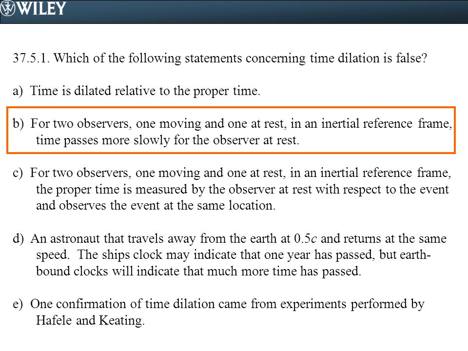 37.5.1. Which of the following statements concerning time dilation is false