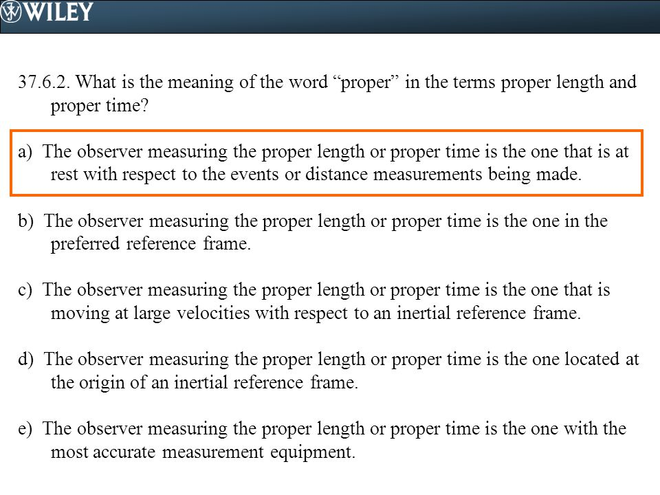 37.6.2. What is the meaning of the word proper in the terms proper length and proper time