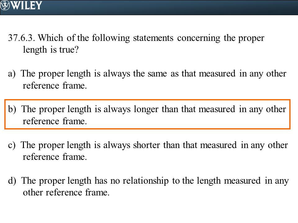 37.6.3. Which of the following statements concerning the proper length is true