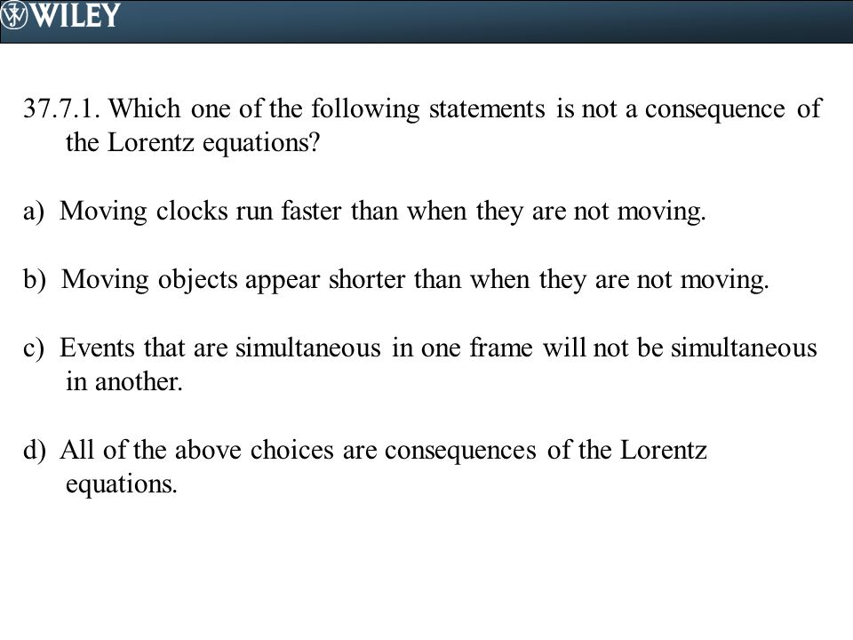 37.7.1. Which one of the following statements is not a consequence of the Lorentz equations