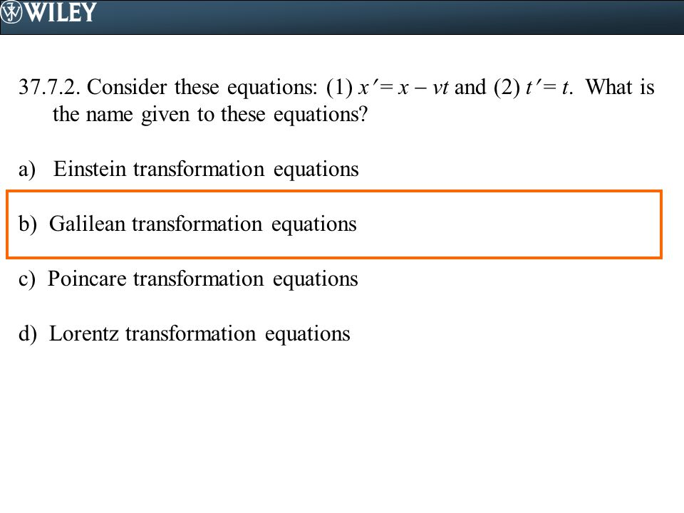 37. 7. 2. Consider these equations: (1) x = x  vt and (2) t = t