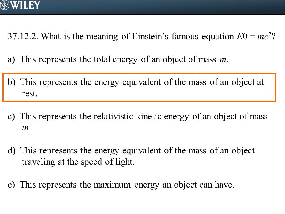 37.12.2. What is the meaning of Einstein's famous equation E0 = mc2