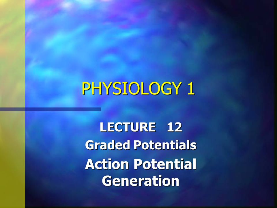 LECTURE 12 Graded Potentials Action Potential Generation