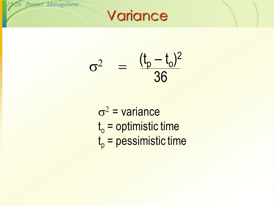 (tp – to)2 2 = 36 Variance 2 = variance to = optimistic time