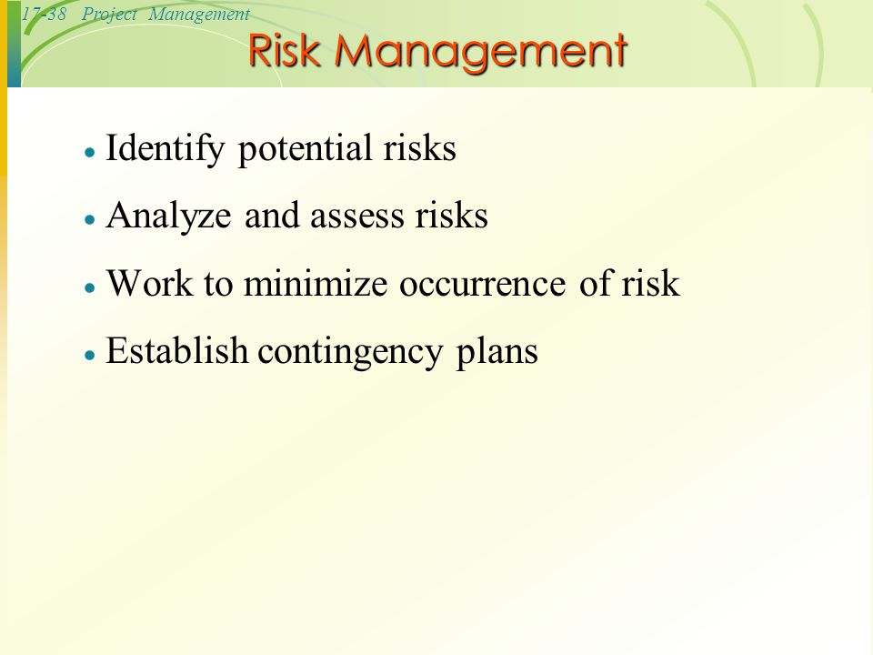 Risk Management Identify potential risks Analyze and assess risks
