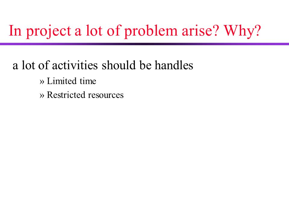 In project a lot of problem arise Why