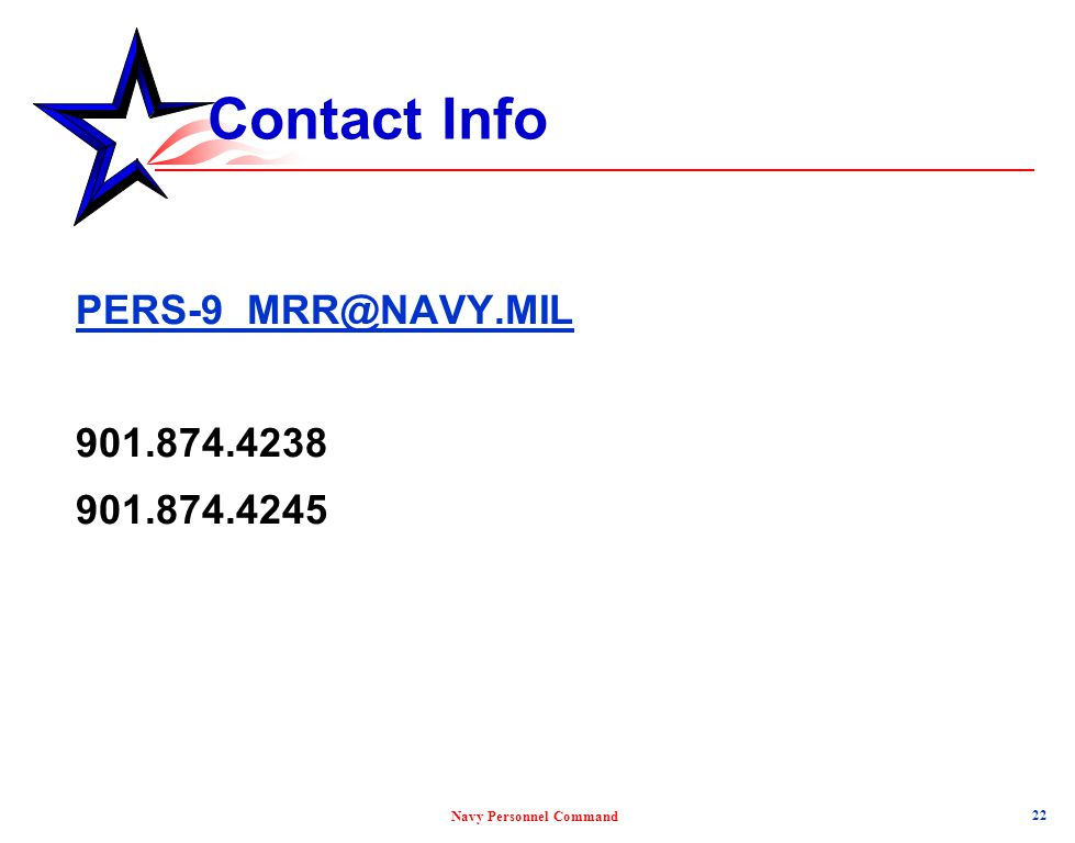 Contact Info PERS-9_MRR@NAVY.MIL 901.874.4238 901.874.4245 22