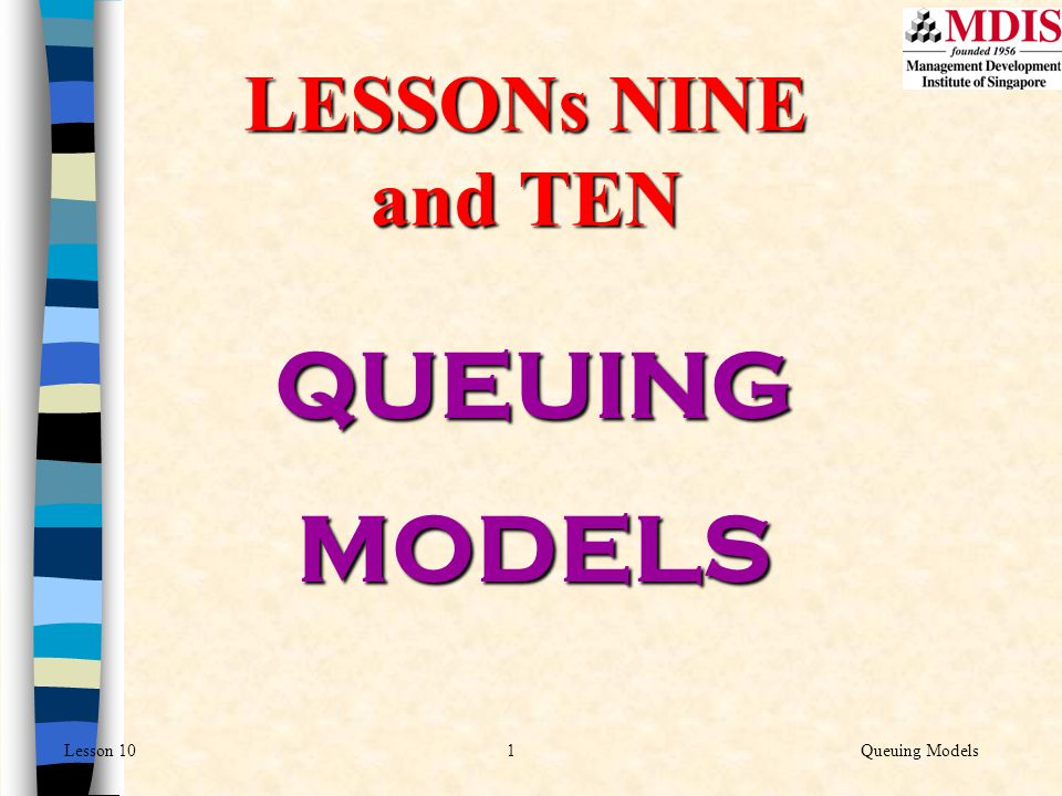 LESSONs NINE and TEN QUEUING MODELS