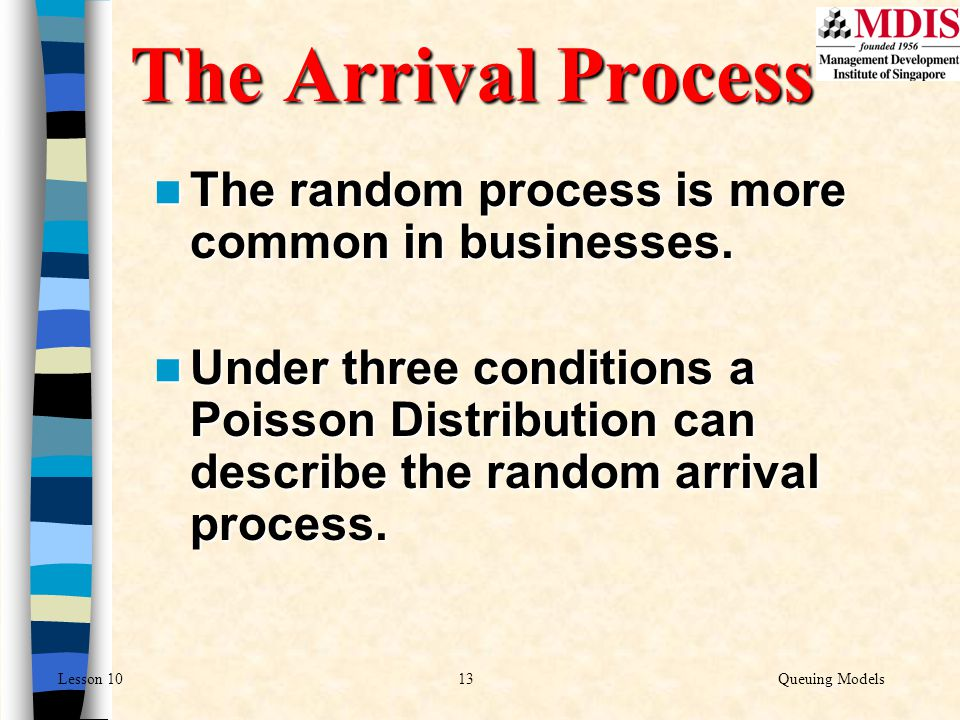 The Arrival Process The random process is more common in businesses.