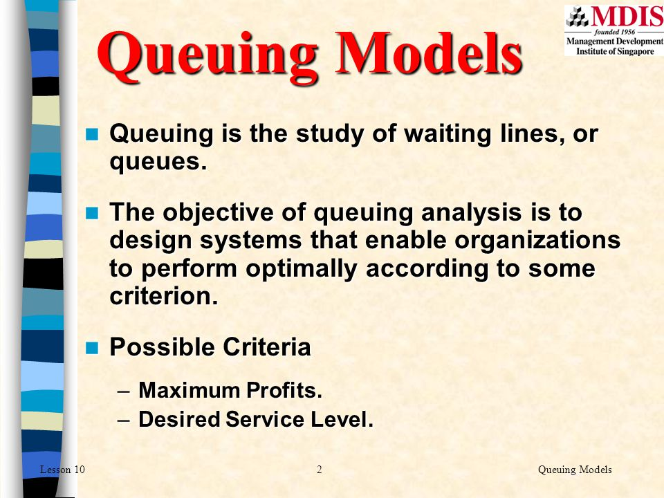 Queuing Models Queuing is the study of waiting lines, or queues.