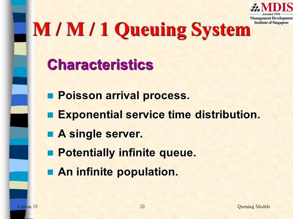 M / M / 1 Queuing System Characteristics Poisson arrival process.