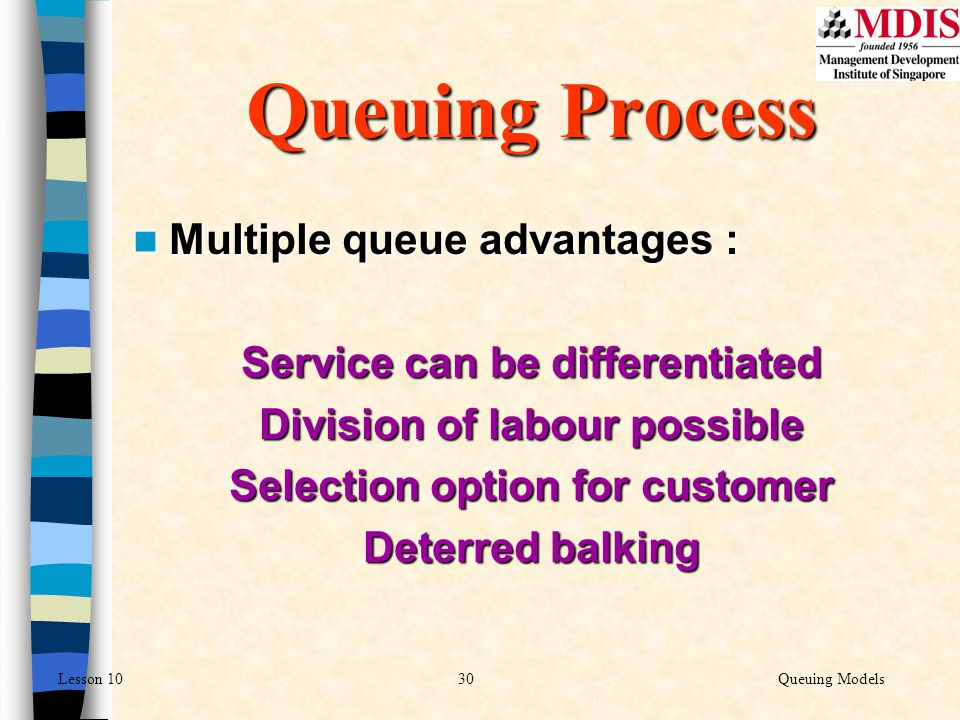 Queuing Process Multiple queue advantages :