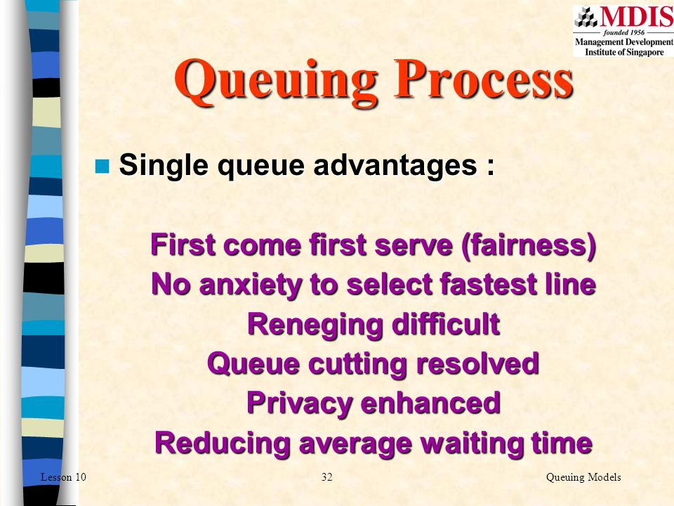 Queuing Process Single queue advantages :