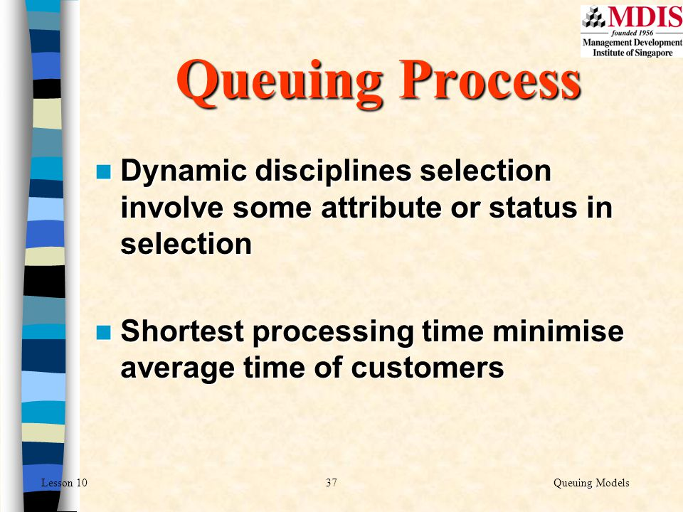 Queuing Process Dynamic disciplines selection involve some attribute or status in selection.