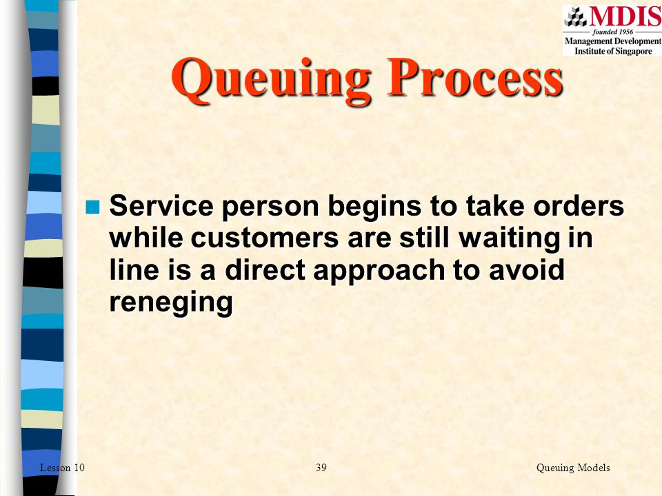 Queuing Process Service person begins to take orders while customers are still waiting in line is a direct approach to avoid reneging.