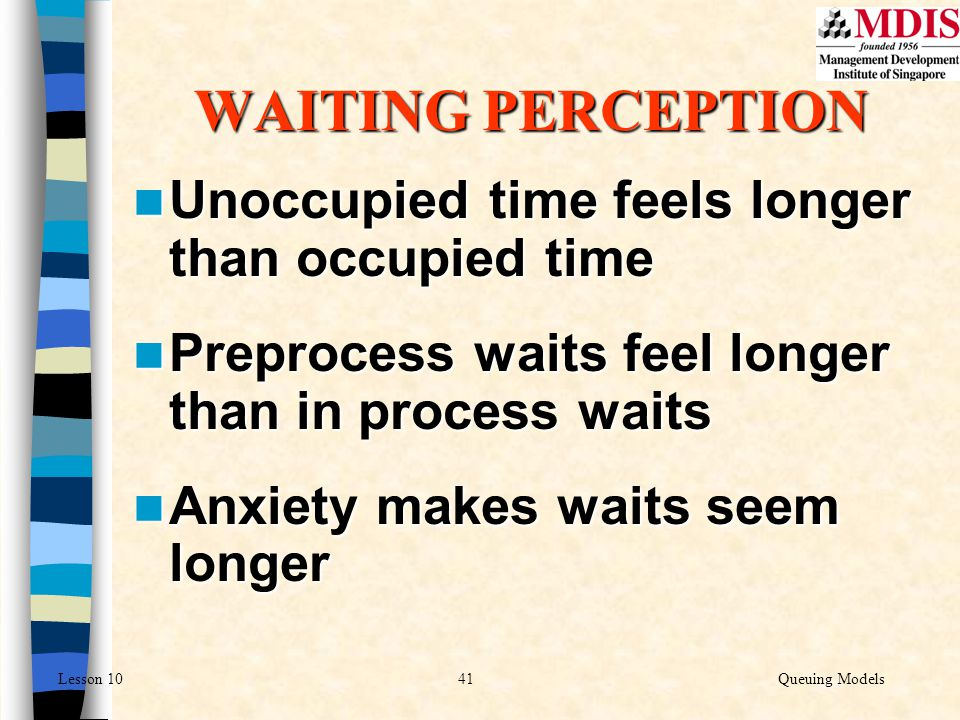 WAITING PERCEPTION Unoccupied time feels longer than occupied time